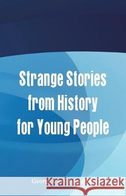 Strange Stories from History for Young People George Cary Eggleston 9789386367976