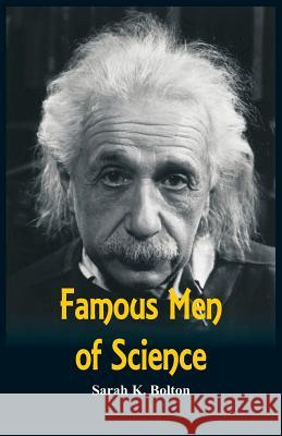 Famous Men of Science Sarah K. Bolton 9789386423115