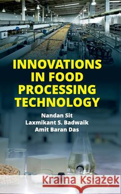 Innovations in Food Processing Technology Nandan Sit S Laxmikant Badwaik  9789386546517