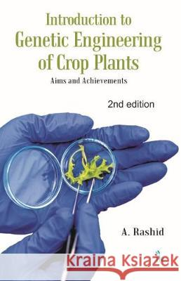 Introduction to Genetic Engineering of Crop Plants: Aims and Achievements A Rashid   9789386768445 I K International Publishing House Pvt. Ltd