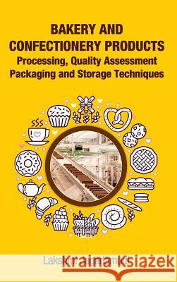 Bakery and Confectionery Products: Processing, Quality Assessment Packaging and Storage Techniques: Processing, Quality Assessment Packaging and Stora Lakshmi Jagarlamudi 9789387973657