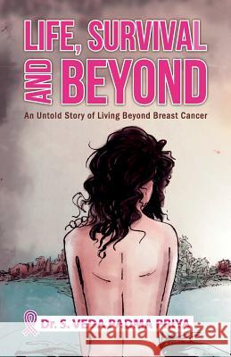 Life, Survival And Beyond (An Untold Story of Living Beyond Breast Cancer) S. Veda D 9789388149723