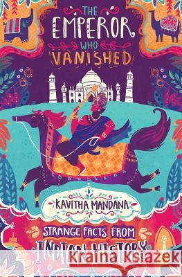 The Emperor Who Vanished: Strange Facts from Indian History Kavitha Mandana 9789388326377