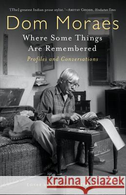 Where Some Things Are Remembered: Profiles and Conversations Dom Moraes Sarayu Srivatsa 9789388326704