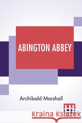 Abington Abbey Archibald Marshall 9789388396646