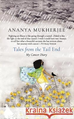 Tales from the Tail End: My Cancer Diary Ananya Mukherjee Peeyush Sekhsaria  9789389231137