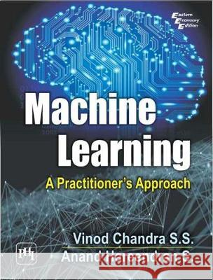 Machine Learning: A Practitioner's Approach Vinod Chandra Anand Hareendran, S.  9789389347463