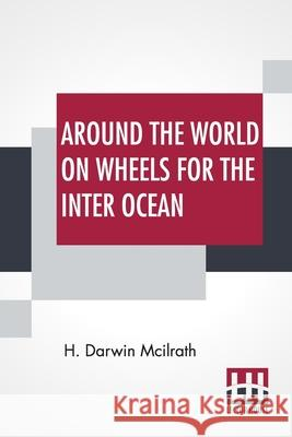 Around The World On Wheels For The Inter Ocean H. Darwin McIlrath 9789390015504 Lector House