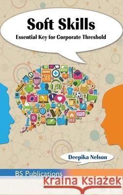Soft Skills: Essential Key for Corporate Threshold Deepika Nelson 9789390211241