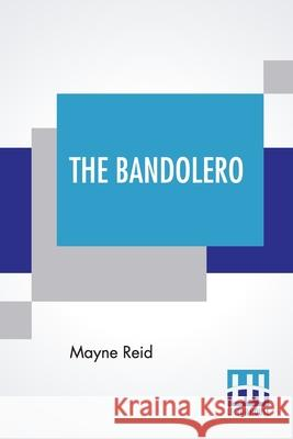 The Bandolero: Or, A Marriage Among The Mountains Mayne Reid 9789390215300