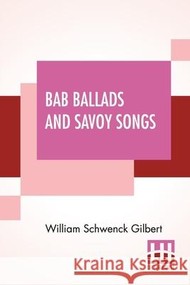 Bab Ballads And Savoy Songs William Schwenck Gilbert 9789390294282