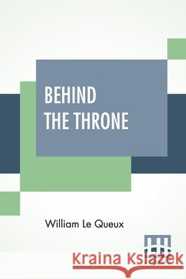 Behind The Throne William Le Queux 9789390314188