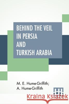 Behind The Veil In Persia And Turkish Arabia A Hume-Griffith 9789390314195