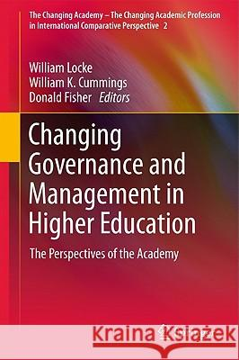 Changing Governance and Management in Higher Education: The Perspectives of the Academy William Locke William K. Cummings Donald Fisher 9789400711396 Not Avail