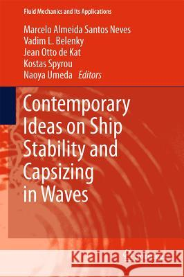 Contemporary Ideas on Ship Stability and Capsizing in Waves Marcelo Almeid Vadim L. Belenky Jean Otto De Kat 9789400714816