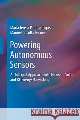 Powering Autonomous Sensors: An Integral Approach with Focus on Solar and RF Energy Harvesting Mar a. Teresa Penella- Manel Gasulla-Forner Manuel Gasulla-Forner 9789400715721