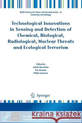 Technological Innovations in Sensing and Detection of Chemical, Biological, Radiological, Nuclear Threats and Ecological Terrorism A. Vaseashta Eric Braman Philip Susmann 9789400724907