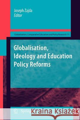 Globalisation, Ideology and Education Policy Reforms Joseph Zajda 9789400731653