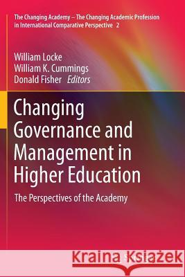 Changing Governance and Management in Higher Education: The Perspectives of the Academy William Locke William K. Cummings Donald Fisher 9789400736368 Springer