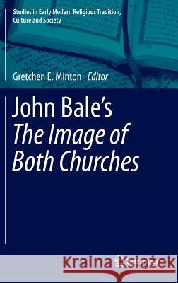 John Bale S 'The Image of Both Churches' Gretchen E Minton 9789400772953