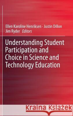 Understanding Student Participation and Choice in Science and Technology Education Ellen K. Henriksen Justin Dillon Jim Ryder 9789400777927