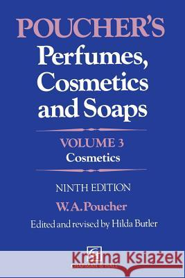 Poucher's Perfumes, Cosmetics and Soaps: Volume 3: Cosmetics W. a. Poucher H. Butler 9789401046503 Springer