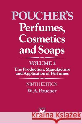 Perfumes, Cosmetics and Soaps: Volume II the Production, Manufacture and Application of Perfumes W. a. Poucher 9789401046510 Springer