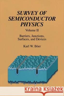 Survey of Semiconductor Physics : Volume II Barriers, Junctions, Surfaces, and Devices Karl W. Boer   9789401052931