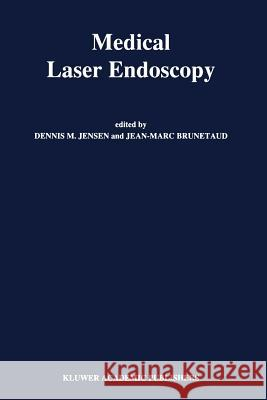 Medical Laser Endoscopy D. M. Jensen J. M. Brunetaud 9789401067140