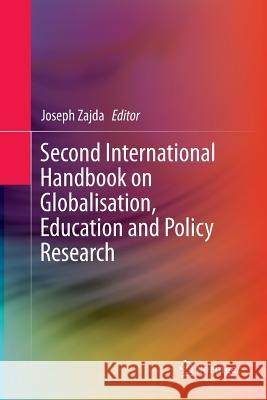Second International Handbook on Globalisation, Education and Policy Research Joseph Zajda 9789401777780