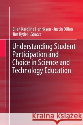 Understanding Student Participation and Choice in Science and Technology Education Ellen K. Henriksen Justin Dillon Jim Ryder 9789401779241