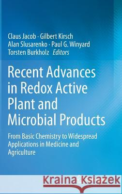 Recent Advances in Redox Active Plant and Microbial Products: From Basic Chemistry to Widespread Applications in Medicine and Agriculture Claus Jacob Paul G. Winyard Gilbert Kirsch 9789401789523