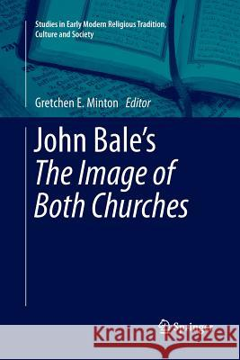 John Bale S 'The Image of Both Churches' Gretchen Minton 9789402402452