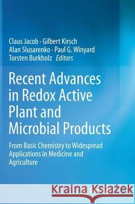Recent Advances in Redox Active Plant and Microbial Products: From Basic Chemistry to Widespread Applications in Medicine and Agriculture Claus Jacob Gilbert Kirsch Alan J. Slusarenko 9789402407914