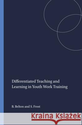 Differentiated Teaching and Learning in Youth Work Training B. Belton S. Frost 9789460911965