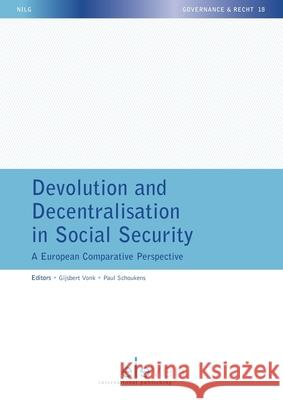 Devolution and Decentralisation in Social Security: A European Comparative Perspective Gijsbert Vonk Paul Schoukens  9789462369801