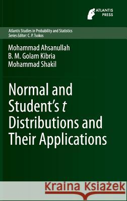 Normal and Students T Distributions and Their Applications Mohammad Ahsanullah B. M. Golam Kibria Mohammad Shakil 9789462390607