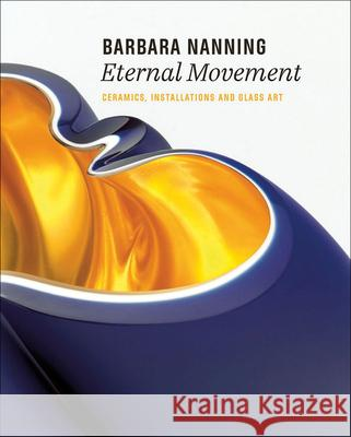 Barbara Nanning - Eternal Movement : Ceramics, Installations and Glass Art Titus M. Eliens 9789462622562 Uitgeverij WBOOKS