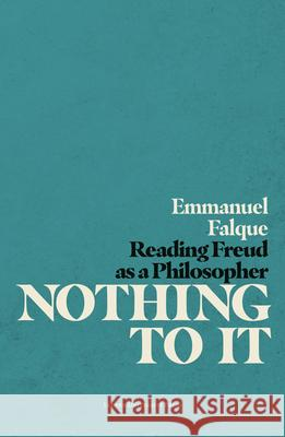 Nothing to It: Reading Freud as a Philosopher Emmanuel Falque   9789462702233