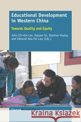 Educational Development in Western China John Chi-Kin Lee Zeyuan Yu Xianhan Huang 9789463002301