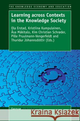 Learning across Contexts in the Knowledge Society Ola Erstad Kristiina Kumpulainen Asa Makitalo 9789463004138