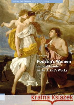 Poussin's Women: Sex and Gender in the Artist's Works Troy Thomas 9789463721844