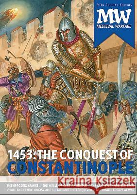 1453: The Conquest of Constantinople: 2014 Medieval Warfare Special Edition Dirk Va 9789490258108