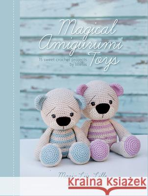 Magical Amigurumi Toys: 15 Sweet Crochet Projects Mari-Liis Lille 9789491643101 Meteoor Books