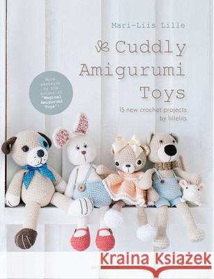 Cuddly Amigurumi Toys: 15 New Crochet Projects by Lilleliis Mari-Liis Lille 9789491643200 Meteoor Books