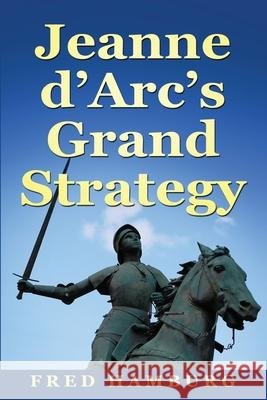 Jeanne d'Arc's Grand Strategy Fred Hamburg 9789493056459