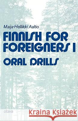 Finnish for Foreigners 1 Oral Drills Maija-Hellikki Aaltio 9789511012313
