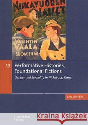 Performative Histories, Foundational Fictions : Gender and Sexuality in Niskavuori Films A. Koivunen 9789517465441