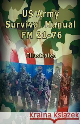 US Army Survival Manual: FM 21-76, Illustrated Of Defense Departmen United States Ar Th U S Army 9789562914482