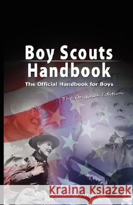 Boy Scouts Handbook : The Official Handbook for Boys, the Original Edition Scouts Of America Bo 9789562914987